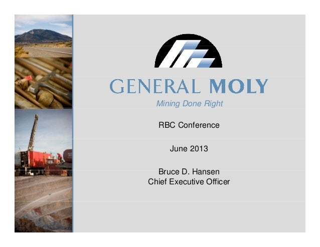 Mining Done Right RBC Conference June 2013 B D HBruce D. Hansen Chief Executive Officer