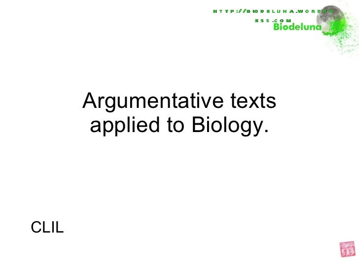 Argumentative texts applied to Biology. CLIL http://biodeluna.wordpress.com
