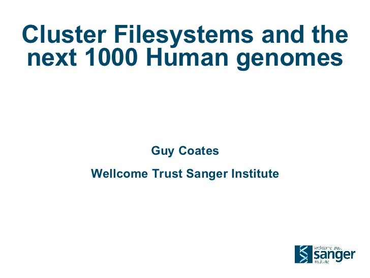 Cluster Filesystems and the next 1000 Human genomes Guy Coates Wellcome Trust Sanger Institute
