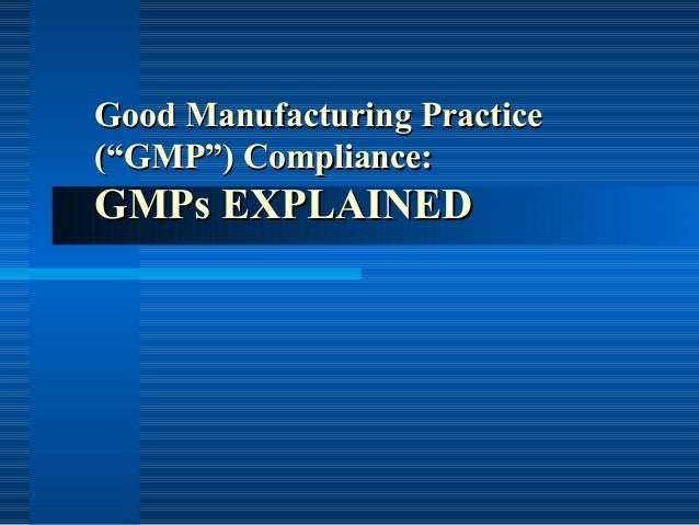 "Good Manufacturing PracticeGood Manufacturing Practice (""GMP"") Compliance:(""GMP"") Compliance: GMPs EXPLAINEDGMPs EXPLAINED"