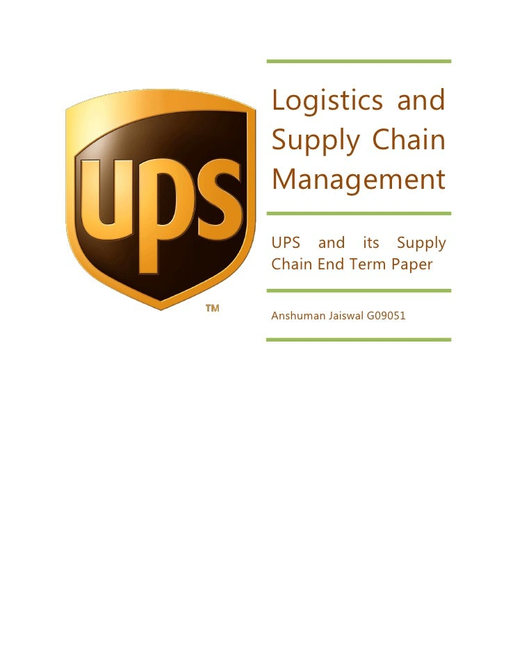 Logistics and Supply Chain Management UPS and its Supply Chain End Term Paper   Anshuman Jaiswal G09051