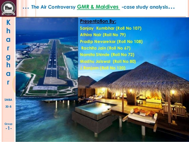 … The Air Controversy GMR & Maldives K h a r g h a r SMBA 30-B  Group  -1-  -case study analysis…  Presentation By: Sanjay...