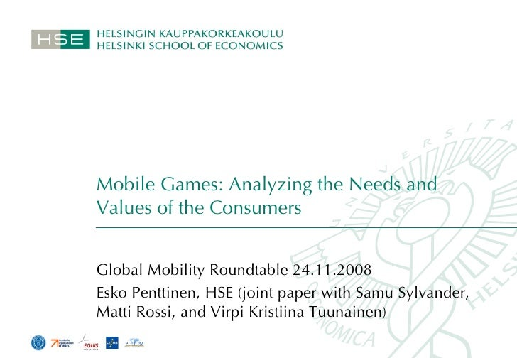 Mobile Games: Analyzing the Needs and Values of the Consumers Global Mobility Roundtable 24.11.2008 Esko Penttinen, HSE (j...