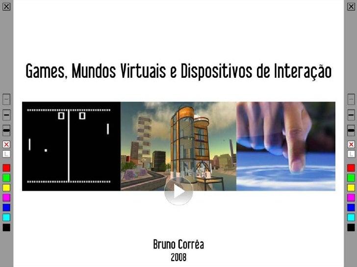 Games, Mundos Virtuais e Dispositivos de Interação