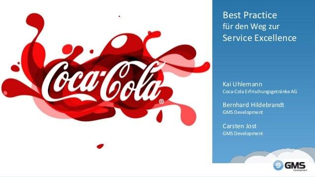 Best Practice für den Weg zur Service Excellence Kai Uhlemann Coca-Cola Erfrischungsgetränke AG Bernhard Hildebrandt GMS D...