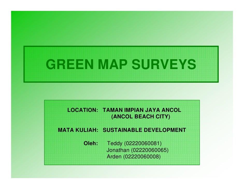 GREEN MAP SURVEYS      LOCATION: TAMAN IMPIAN JAYA ANCOL                (ANCOL BEACH CITY)   MATA KULIAH: SUSTAINABLE DEVE...