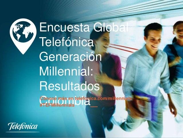 Encuesta Global Telefónica Generación Millennial: Resultados Colombia_  Conoce más en telefonica.com/millennials #TEFMille...