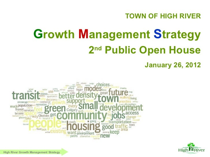 TOWN OF HIGH RIVER January 26, 2012 G rowth   M anagement   S trategy 2 nd  Public Open House High River Growth Management...