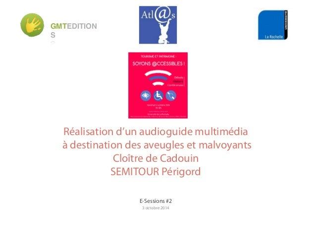 GMTEDITION  S  Réalisation d'un audioguide multimédia  à destination des aveugles et malvoyants  Cloître de Cadouin  SEMIT...