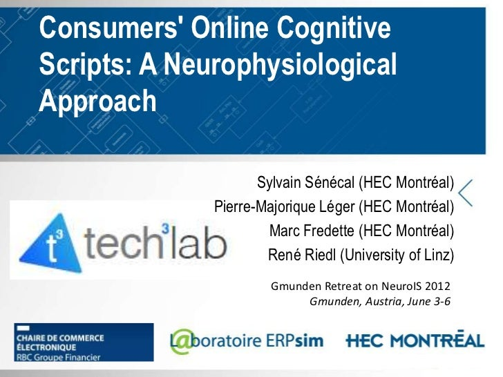 Consumers Online CognitiveScripts: A NeurophysiologicalApproach                     Sylvain Sénécal (HEC Montréal)        ...