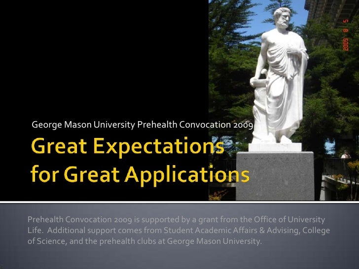Great Expectationsfor Great Applications<br />George Mason University Prehealth Convocation 2009<br />Prehealth Convocatio...