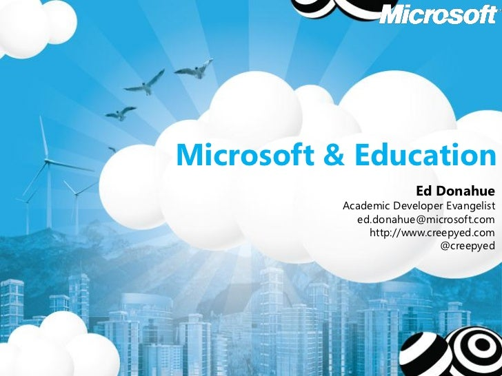 Microsoft & Education                       Ed Donahue          Academic Developer Evangelist            ed.donahue@micros...