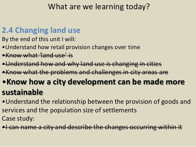 What are we learning today?2.4 Changing land useBy the end of this unit I will:•Understand how retail provision changes ov...