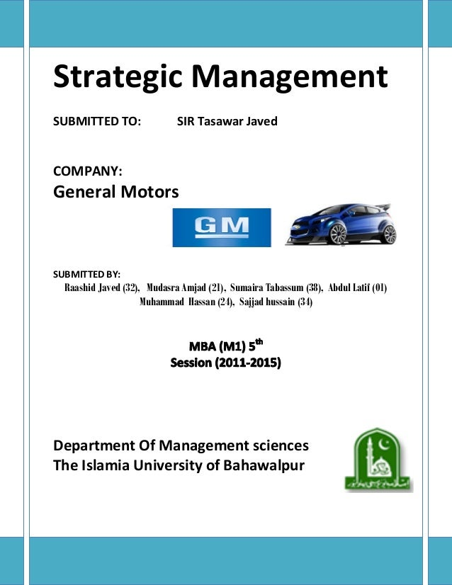 Strategic Management SUBMITTED TO:  SIR Tasawar Javed  COMPANY:  General Motors  SUBMITTED BY:  Raashid Javed (32), Mudasr...