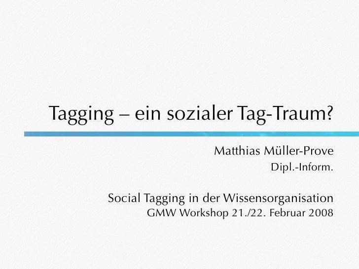 Tagging – ein sozialer Tag-Traum?                          Matthias Müller-Prove                                    Dipl.-...