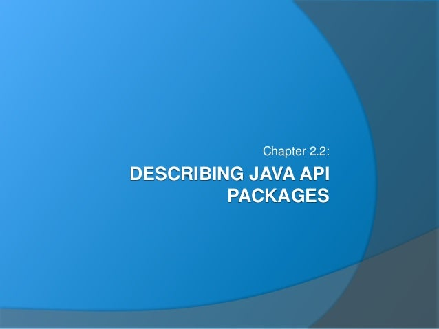 DESCRIBING JAVA API PACKAGES Chapter 2.2: