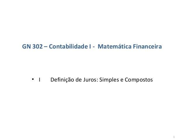 GN 302 – Contabilidade I - Matemática Financeira  • I  Definição de Juros: Simples e Compostos  1