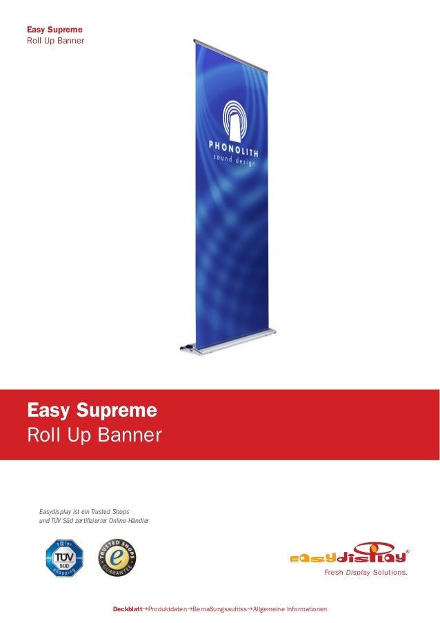 Easydisplay ist ein Trusted Shops und TÜV Süd zertifizierter Online-Händler Easy Supreme Roll Up Banner DeckblattProduktd...