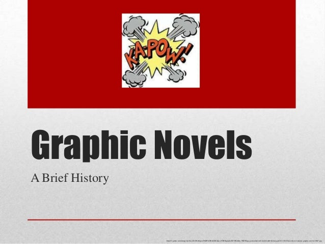 Graphic Novels A Brief History  http://t3.gstatic.com/images?q=tbn:ANd9GcSdgu4T6RP4wTRaXEfIZqIr-aVTRIhpmoJjzJBVTKh8mi_WBPk...
