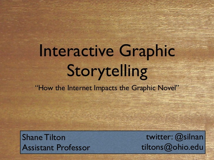 "Interactive Graphic        Storytelling   ""How the Internet Impacts the Graphic Novel""Shane Tilton                        ..."