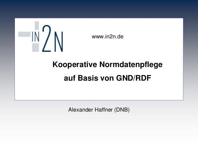 www.in2n.de  Kooperative Normdatenpflege  auf Basis von GND/RDF  Alexander Haffner (DNB)