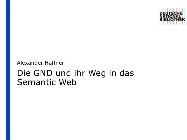 Alexander Haffner    Die GND und ihr Weg in das    Semantic Web1