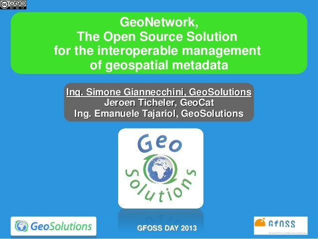 GeoNetwork, The Open Source Solution  for the interoperable management  of geospatial metadata @ GFOSS DAY 2013