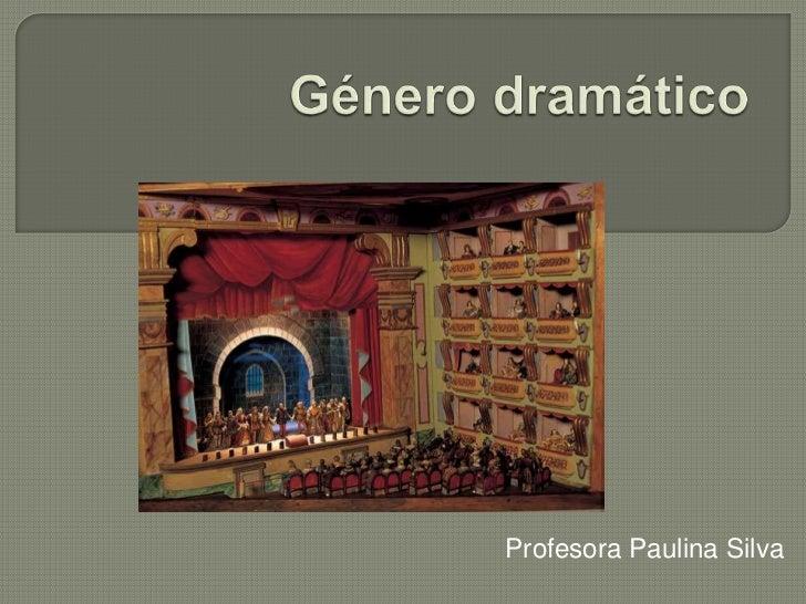 Género dramático<br />Profesora Paulina Silva<br />