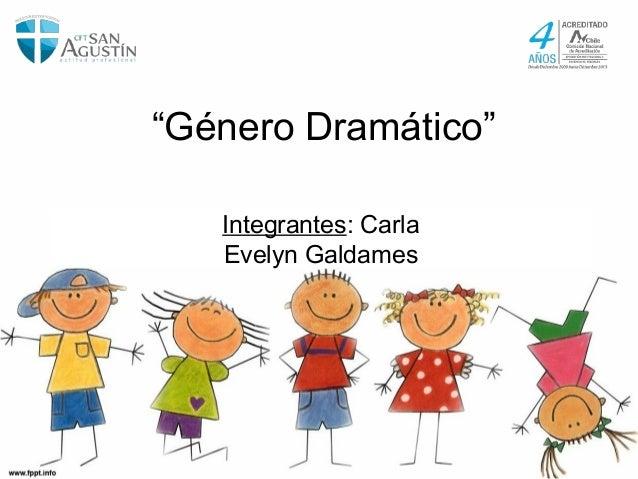 """""""Género Dramático"""" Integrantes: Carla Evelyn Galdames"""