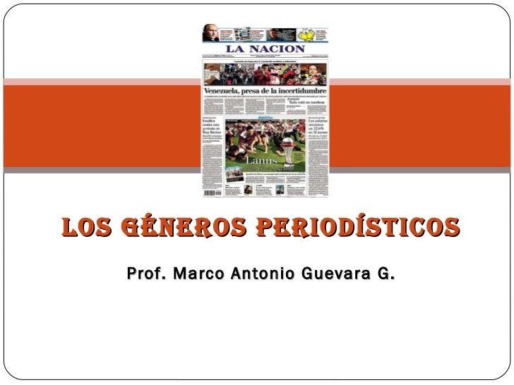 LOS GÉNEROS PERIODÍSTICOS     Prof. Marco Antonio Guevara G.
