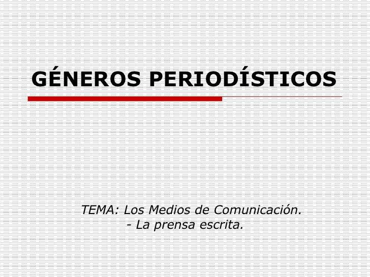 GÉNEROS PERIODÍSTICOS TEMA: Los Medios de Comunicación.    - La prensa escrita.