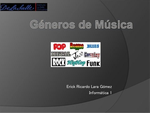 Erick Ricardo Lara Gómez Informática 1