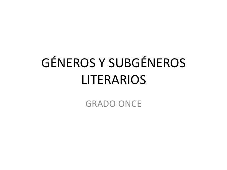 GÉNEROS Y SUBGÉNEROS     LITERARIOS      GRADO ONCE