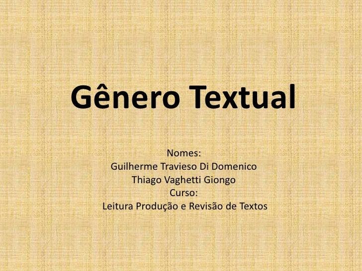 Gênero Textual               Nomes:   Guilherme Travieso Di Domenico        Thiago Vaghetti Giongo                Curso: L...