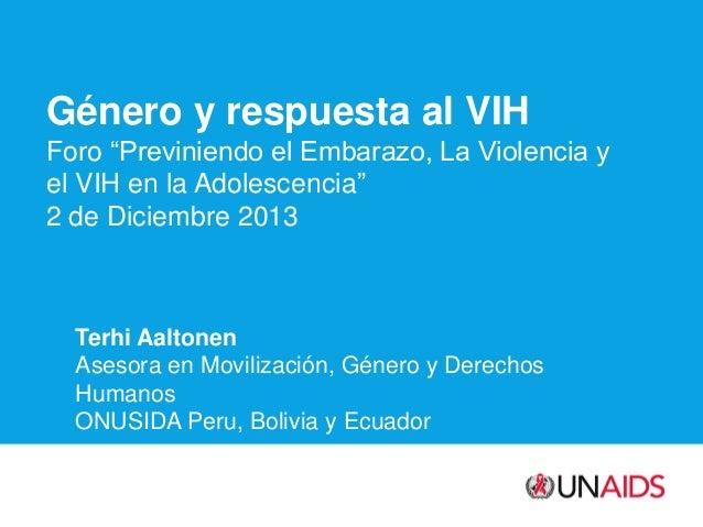 """Género y respuesta al VIH Foro """"Previniendo el Embarazo, La Violencia y el VIH en la Adolescencia"""" 2 de Diciembre 2013  Te..."""