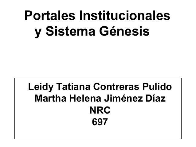 Portales Institucionales y Sistema Génesis Leidy Tatiana Contreras Pulido Martha Helena Jiménez Díaz NRC 697