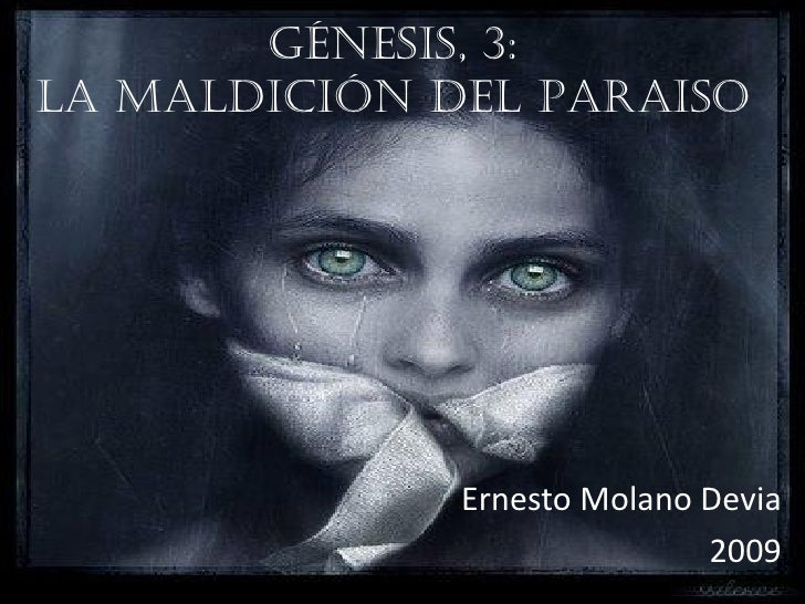 GÉNESIS, 3: LA MALDICIÓN DEL PARAISO                   Ernesto Molano Devia                              2009