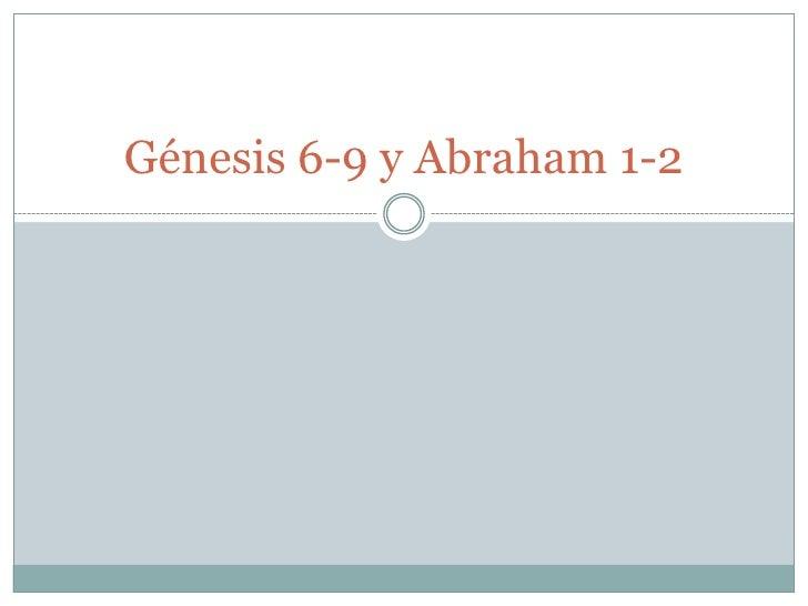 Génesis 6-9 y Abraham 1-2