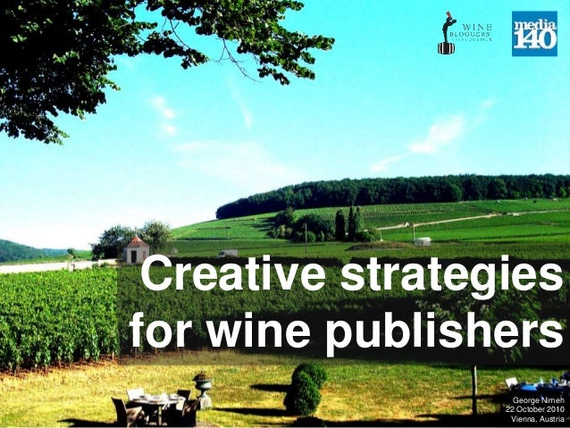 Creative strategies for wine publishers George Nimeh 22 October 2010 Vienna, Austria