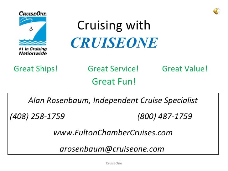 Cruising with CRUISEONE Great Ships! Great Service! Great Value! Great Fun! CruiseOne Alan Rosenbaum, Independent Cruise S...