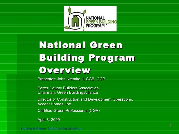 National Green            Building Prog ram            Over view           Presenter: John Kremke II, CGB, CGP            ...