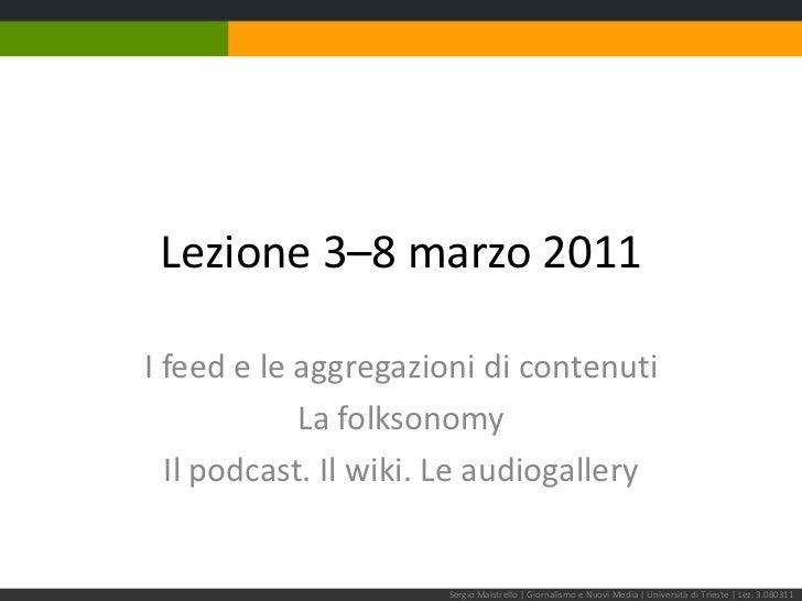 Lezione 3–8 marzo 2011<br />I feed e le aggregazioni di contenuti<br />La folksonomy<br />Il podcast. Il wiki. Le audiogal...