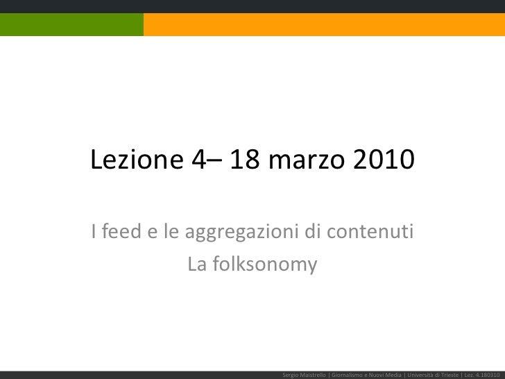 Lezione 4– 18 marzo 2010<br />I feed e le aggregazioni di contenuti<br />La folksonomy<br />Sergio Maistrello | Giornalism...