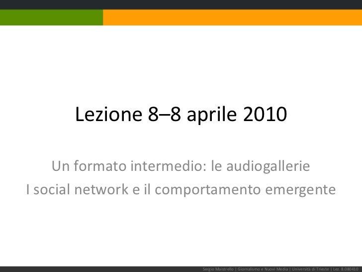 Lezione 8–8 aprile 2010<br />Un formato intermedio: le audiogallerie<br />I social network e il comportamento emergente<br...
