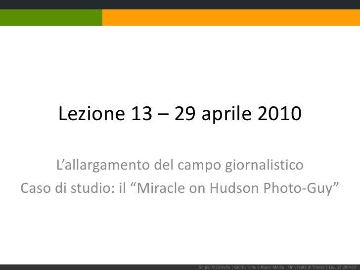 """Lezione 13 – 29 aprile 2010<br />L'allargamento del campo giornalistico<br />Caso di studio: il """"Miracle on Hudson Photo-G..."""