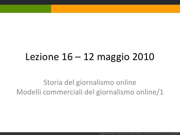 Lezione 17 – 12 maggio 2010<br />Storia del giornalismo onlineModelli commerciali del giornalismo online/1<br />Sergio Mai...