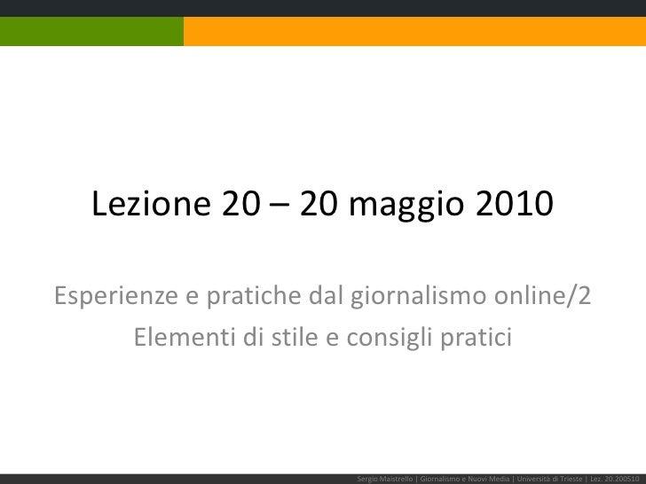 Lezione 20 – 20 maggio 2010<br />Esperienze e pratiche dal giornalismo online/2<br />Elementi di stile e consigli pratici<...