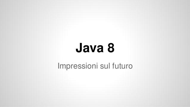 Java 8 Impressioni sul futuro