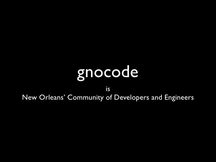 gnocode                        is New Orleans' Community of Developers and Engineers
