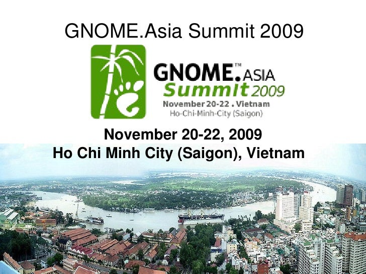 GNOME.Asia Summit 2009                              November 20­22, 2009 Ho Chi Minh City (Saigon), Vietnam